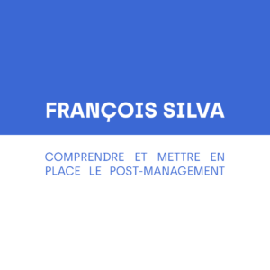 François Silva - Comprendre et mettre en place le post-management